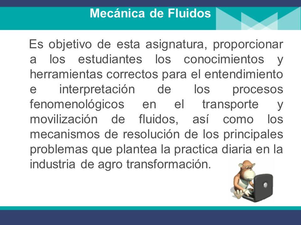Mecánica de Fluidos En la Agroindustria se mueven anualmente millones de metros cúbicos de líquidos de todas las clases y categorías, transportados po