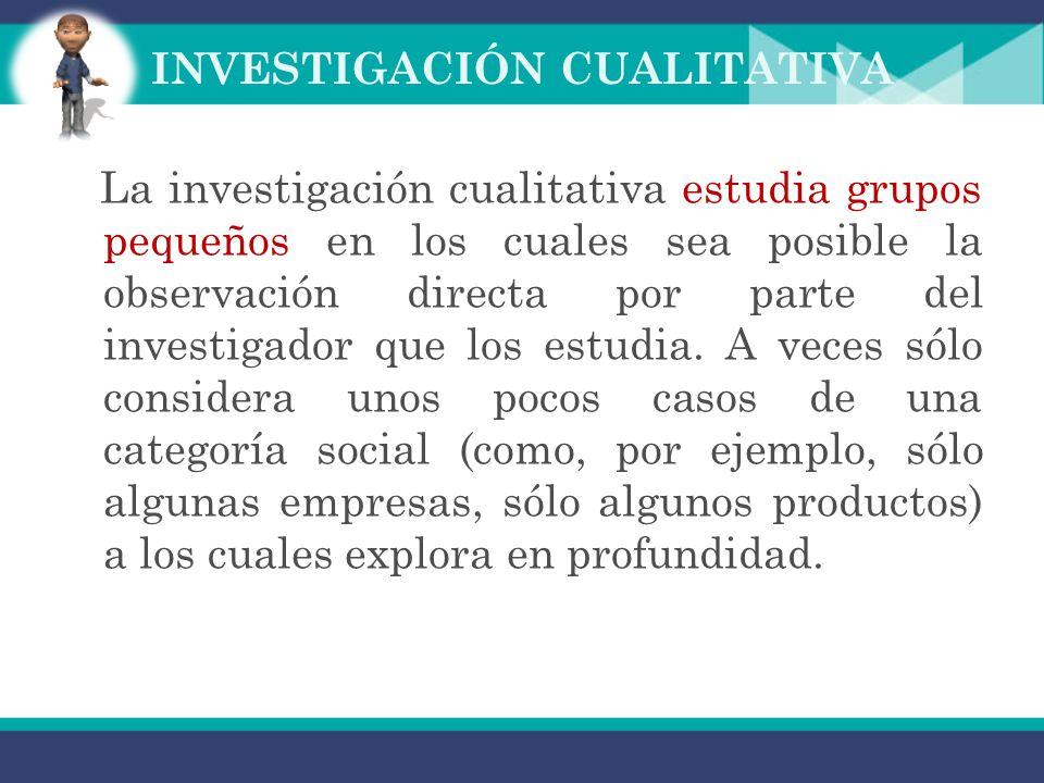 INVESTIGACIÓN CUALITATIVA Usan preferentemente información cualitativa proveniente de entrevistas con preguntas abiertas, entrevistas en profundidad,
