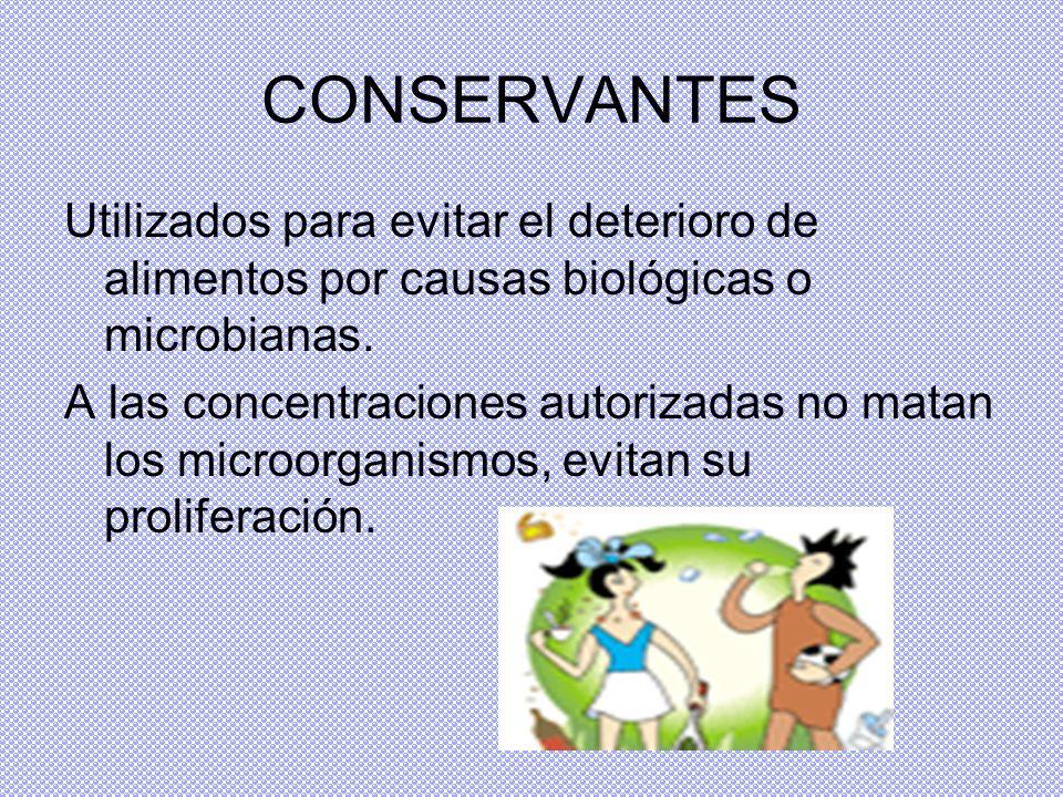 CONSERVANTES Utilizados para evitar el deterioro de alimentos por causas biológicas o microbianas. A las concentraciones autorizadas no matan los micr