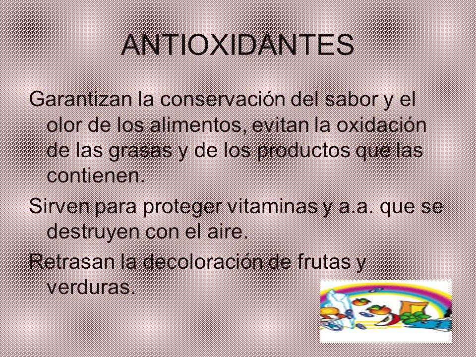 ANTIOXIDANTES Garantizan la conservación del sabor y el olor de los alimentos, evitan la oxidación de las grasas y de los productos que las contienen.