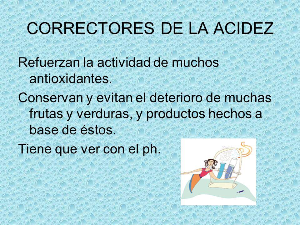 CORRECTORES DE LA ACIDEZ Refuerzan la actividad de muchos antioxidantes. Conservan y evitan el deterioro de muchas frutas y verduras, y productos hech