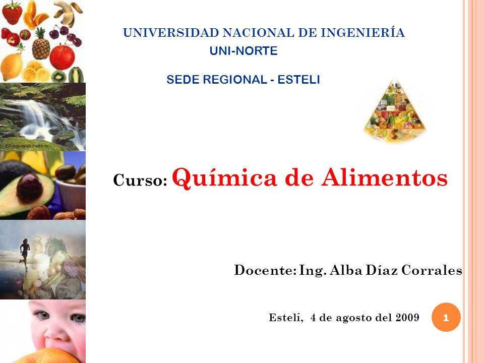 UNIVERSIDAD NACIONAL DE INGENIERÍA 1 Curso: Química de Alimentos Docente: Ing. Alba Díaz Corrales Estelí, 4 de agosto del 2009 UNI-NORTE SEDE REGIONAL
