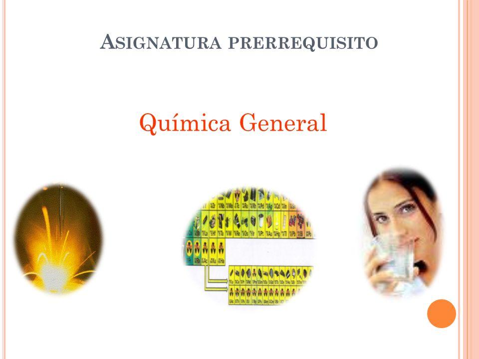 A SIGNATURA PRERREQUISITO Química General 16