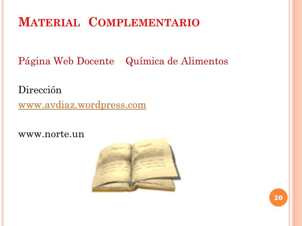 M ATERIAL C OMPLEMENTARIO Página Web Docente Química de Alimentos Dirección www.avdiaz.wordpress.com www.norte.uni.edu.ni 20