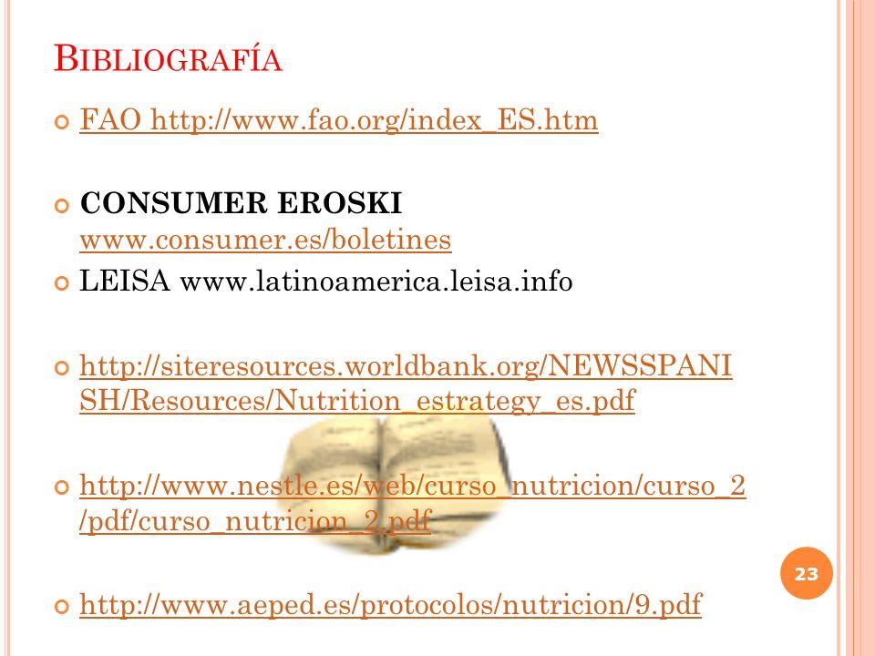 B IBLIOGRAFÍA FAO http://www.fao.org/index_ES.htm CONSUMER EROSKI www.consumer.es/boletines www.consumer.es/boletines LEISA www.latinoamerica.leisa.in