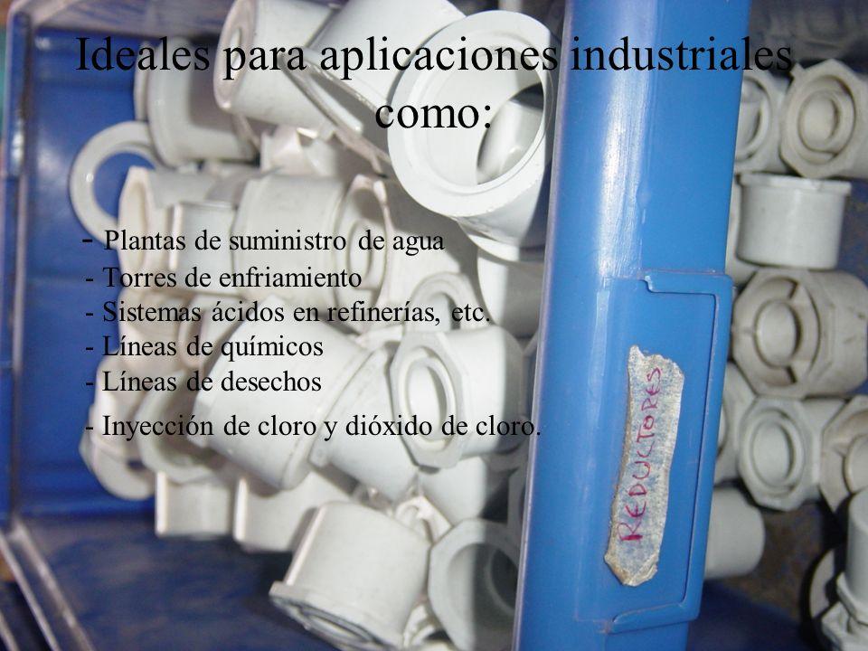 Ideales para aplicaciones industriales como: - Plantas de suministro de agua - Torres de enfriamiento - Sistemas ácidos en refinerías, etc. - Líneas d