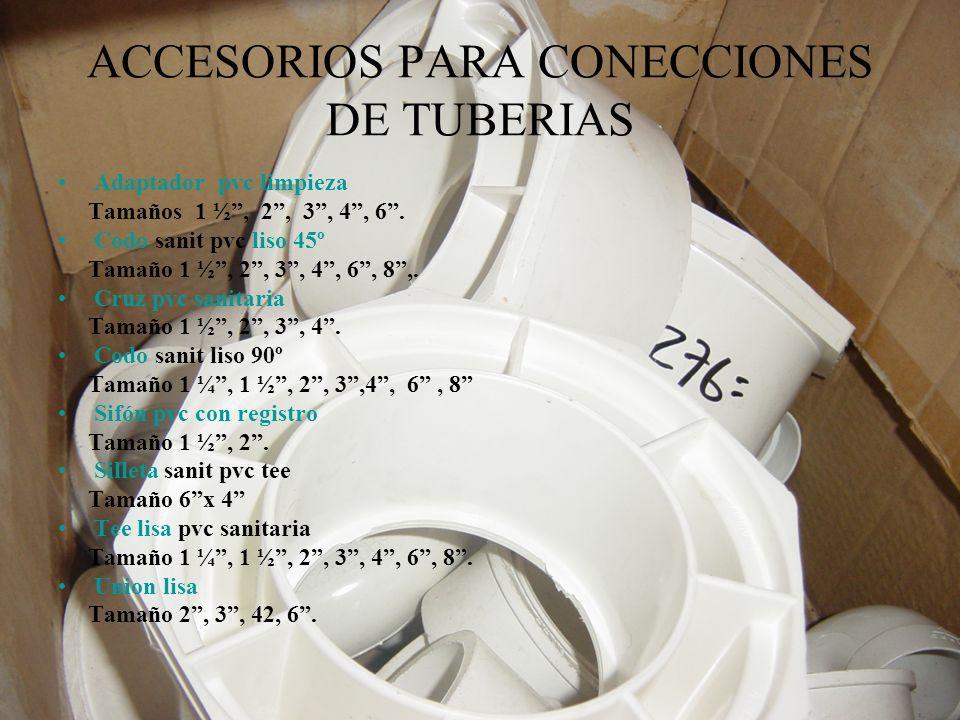 ACCESORIOS PARA CONECCIONES DE TUBERIAS Adaptador pvc limpieza Tamaños 1 ½, 2, 3, 4, 6. Codo sanit pvc liso 45º Tamaño 1 ½, 2, 3, 4, 6, 8,. Cruz pvc s