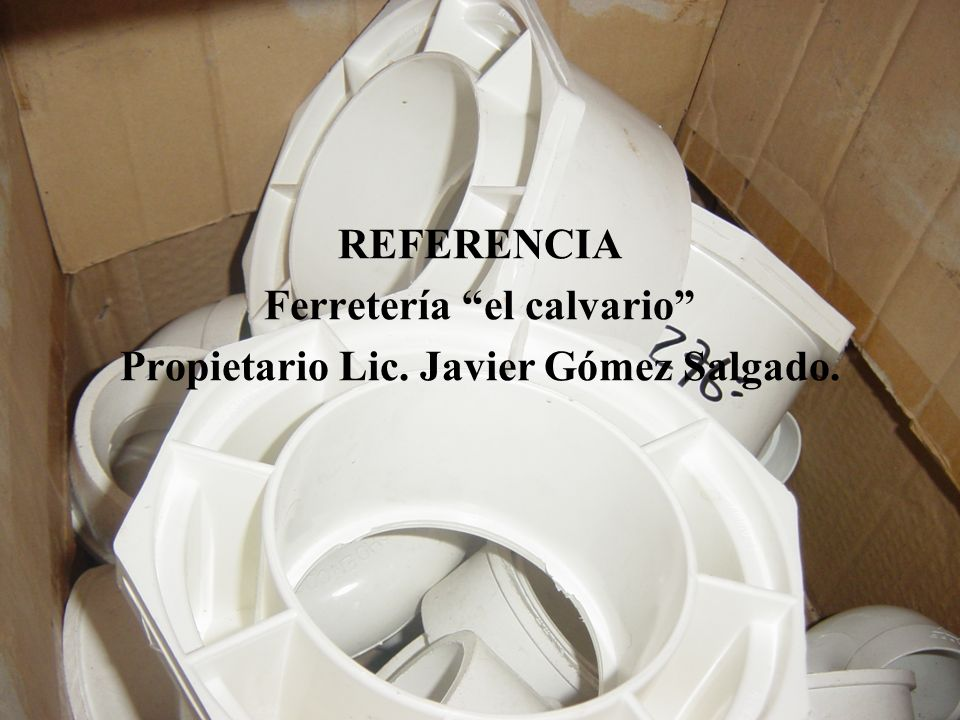 REFERENCIA Ferretería el calvario Propietario Lic. Javier Gómez Salgado.