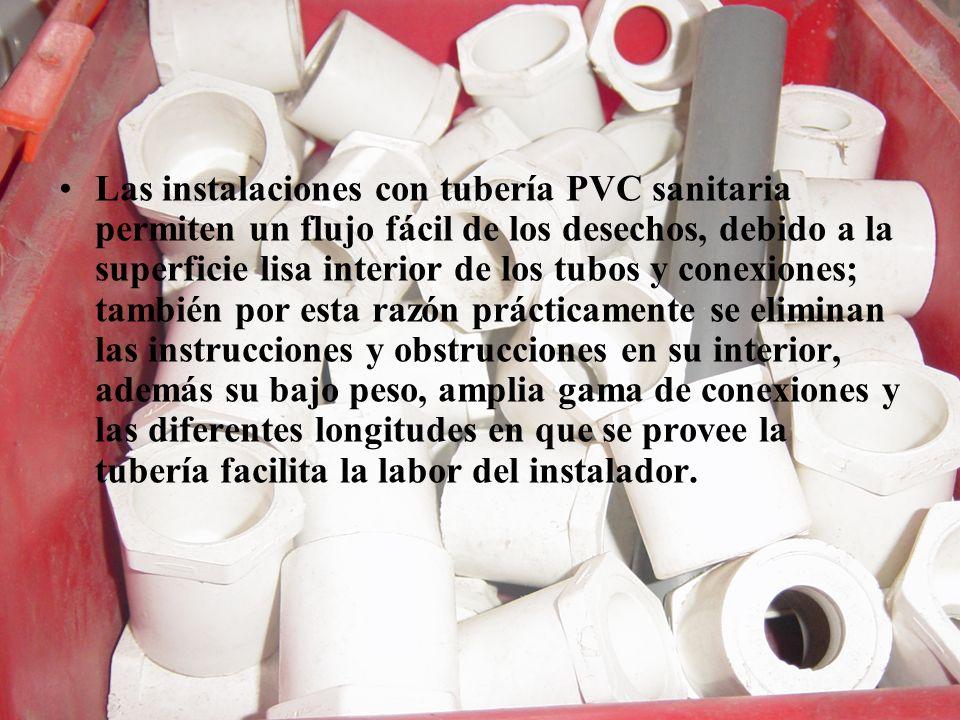 Las instalaciones con tubería PVC sanitaria permiten un flujo fácil de los desechos, debido a la superficie lisa interior de los tubos y conexiones; t