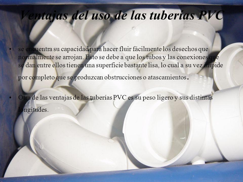 Ventajas del uso de las tuberías PVC se encuentra su capacidad para hacer fluir fácilmente los desechos que normalmente se arrojan. Esto se debe a que