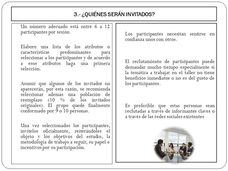 3.- ¿QUIÉNES SERÁN INVITADOS? Un número adecuado está entre 6 a 12 participantes por sesión Elabore una lista de los atributos o características predo