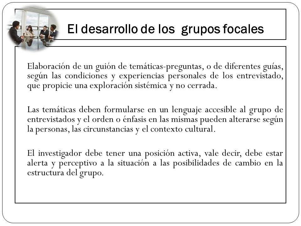 El desarrollo de los grupos focales Elaboración de un guión de temáticas-preguntas, o de diferentes guías, según las condiciones y experiencias person