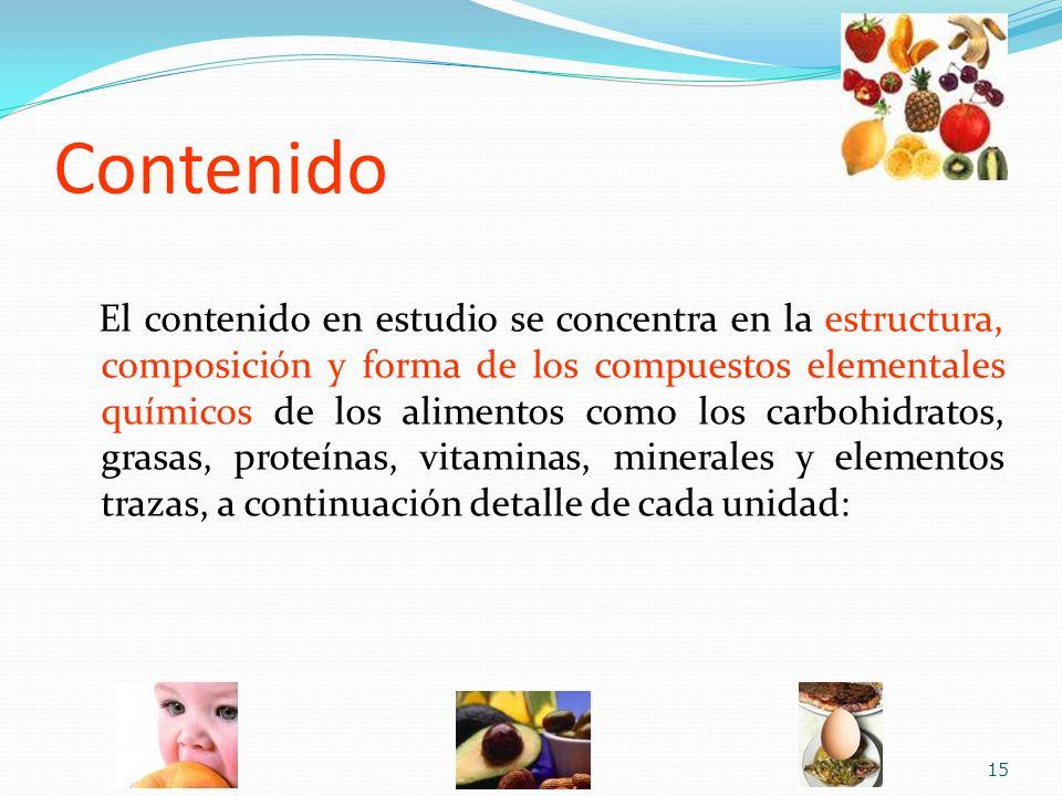 Contenido El contenido en estudio se concentra en la estructura, composición y forma de los compuestos elementales químicos de los alimentos como los