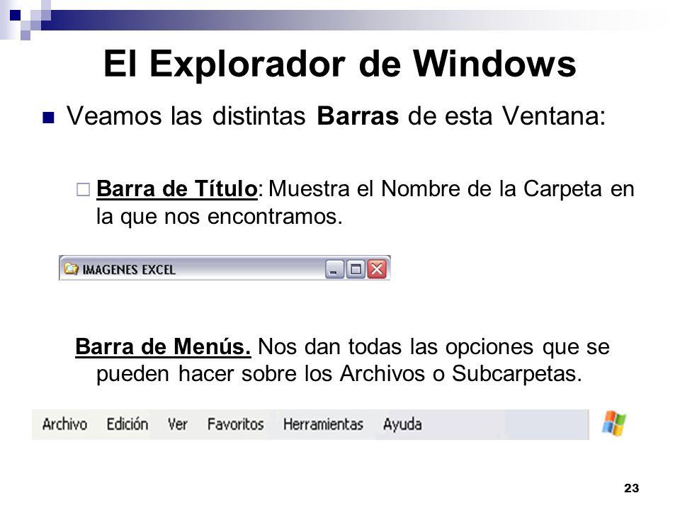 23 El Explorador de Windows Veamos las distintas Barras de esta Ventana: Barra de Título: Muestra el Nombre de la Carpeta en la que nos encontramos. B