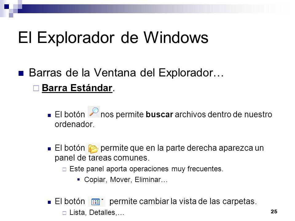 25 El Explorador de Windows Barras de la Ventana del Explorador… Barra Estándar. El botón nos permite buscar archivos dentro de nuestro ordenador. El