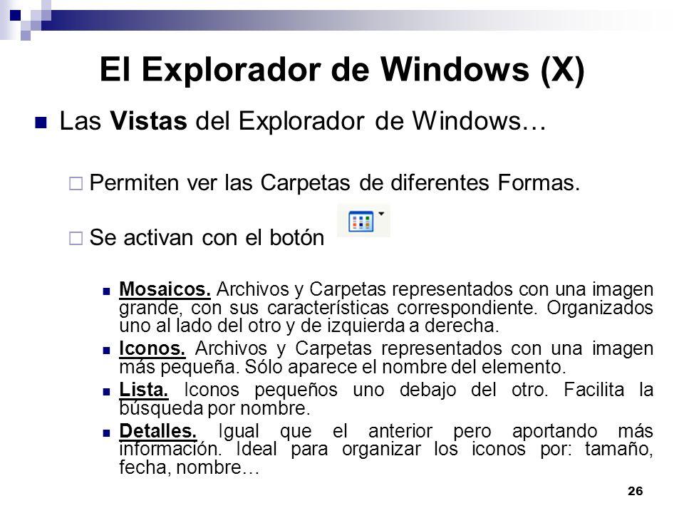 26 El Explorador de Windows (X) Las Vistas del Explorador de Windows… Permiten ver las Carpetas de diferentes Formas. Se activan con el botón Mosaicos