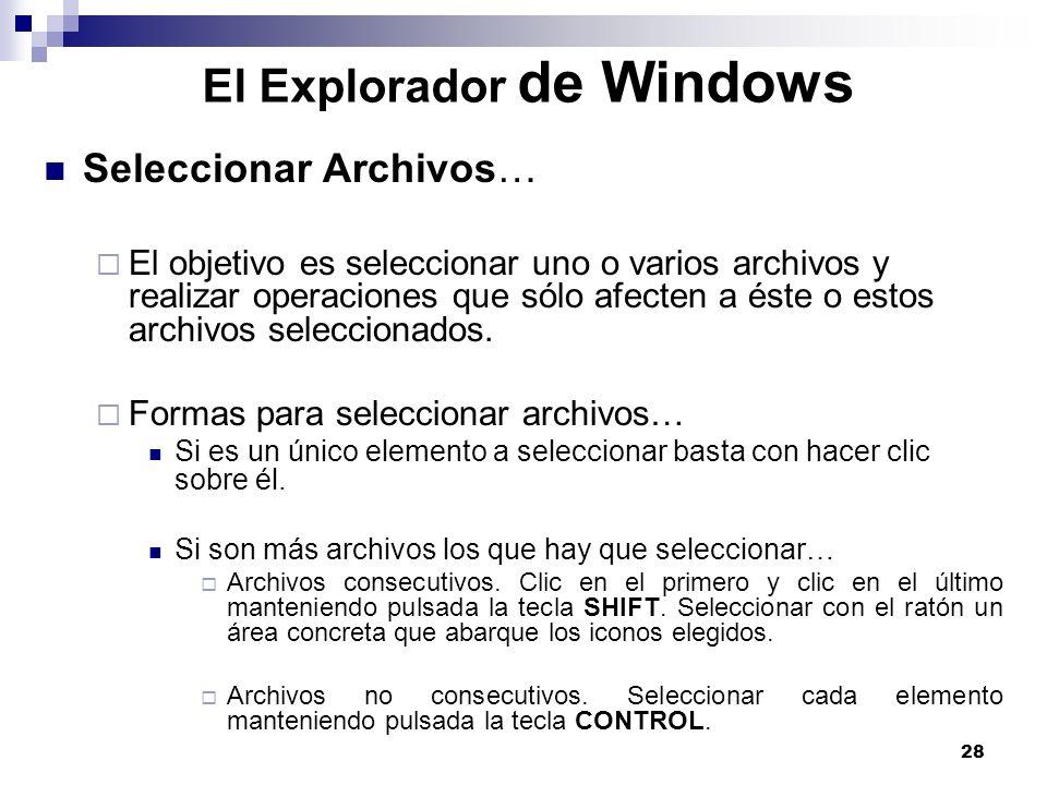28 El Explorador de Windows Seleccionar Archivos… El objetivo es seleccionar uno o varios archivos y realizar operaciones que sólo afecten a éste o es