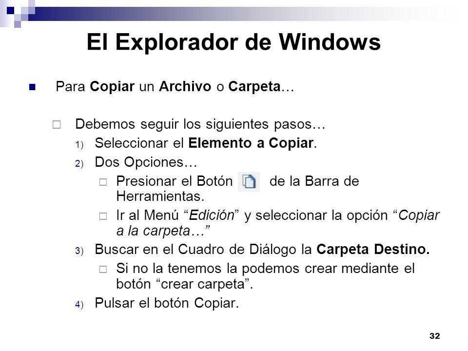 32 El Explorador de Windows Para Copiar un Archivo o Carpeta… Debemos seguir los siguientes pasos… 1) Seleccionar el Elemento a Copiar. 2) Dos Opcione