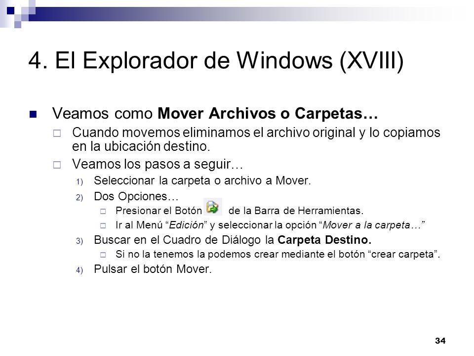 34 4. El Explorador de Windows (XVIII) Veamos como Mover Archivos o Carpetas… Cuando movemos eliminamos el archivo original y lo copiamos en la ubicac