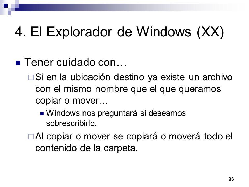 36 4. El Explorador de Windows (XX) Tener cuidado con… Si en la ubicación destino ya existe un archivo con el mismo nombre que el que queramos copiar