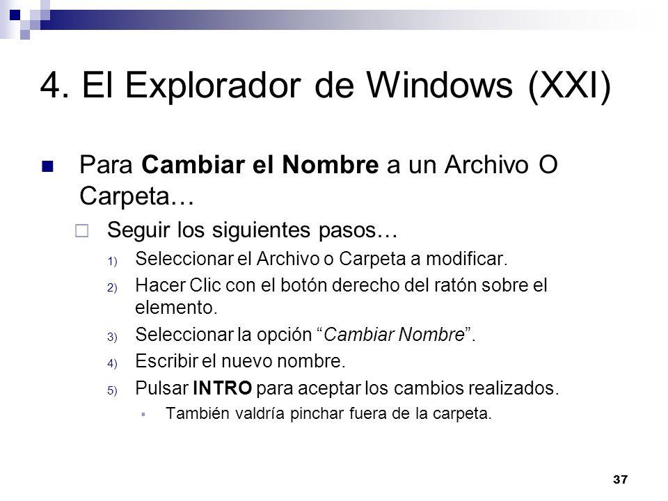37 4. El Explorador de Windows (XXI) Para Cambiar el Nombre a un Archivo O Carpeta… Seguir los siguientes pasos… 1) Seleccionar el Archivo o Carpeta a