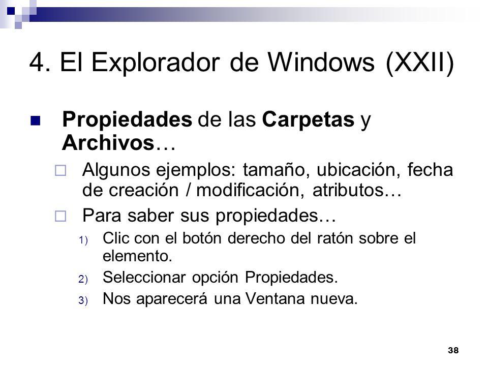 38 4. El Explorador de Windows (XXII) Propiedades de las Carpetas y Archivos… Algunos ejemplos: tamaño, ubicación, fecha de creación / modificación, a