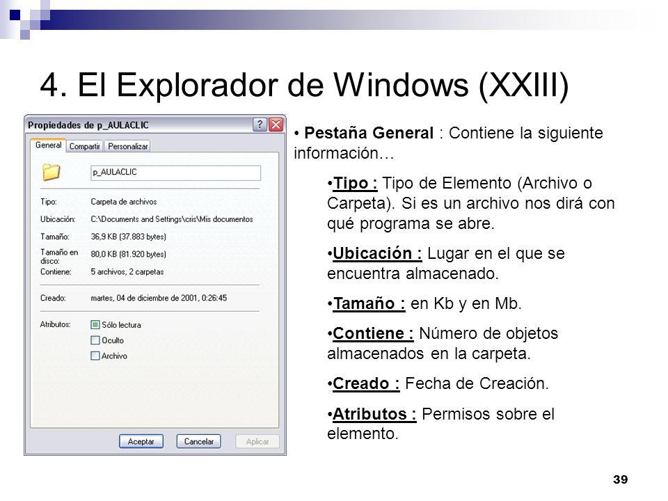 39 4. El Explorador de Windows (XXIII) Pestaña General : Contiene la siguiente información… Tipo : Tipo de Elemento (Archivo o Carpeta). Si es un arch