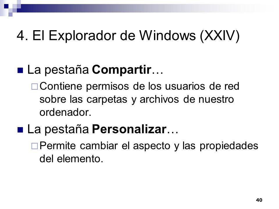 40 4. El Explorador de Windows (XXIV) La pestaña Compartir… Contiene permisos de los usuarios de red sobre las carpetas y archivos de nuestro ordenado