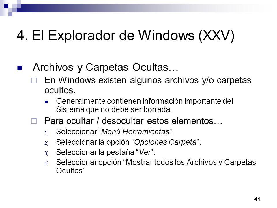 41 4. El Explorador de Windows (XXV) Archivos y Carpetas Ocultas… En Windows existen algunos archivos y/o carpetas ocultos. Generalmente contienen inf