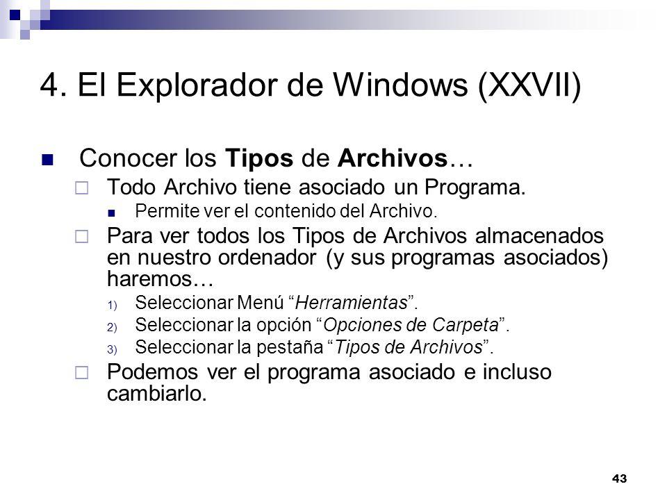 43 4. El Explorador de Windows (XXVII) Conocer los Tipos de Archivos… Todo Archivo tiene asociado un Programa. Permite ver el contenido del Archivo. P