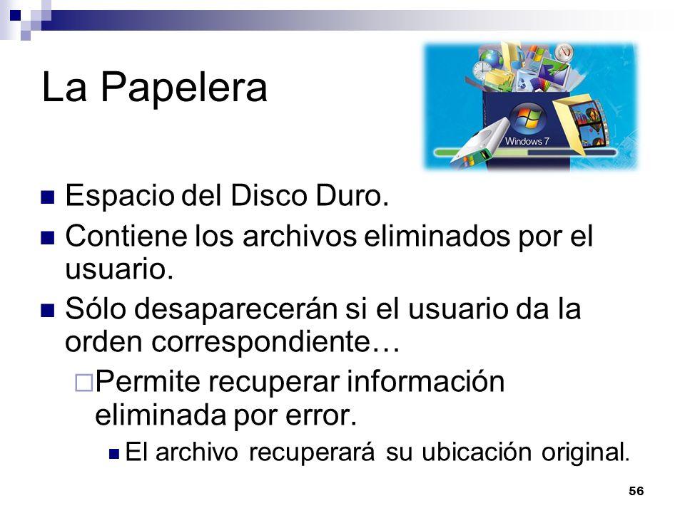 56 La Papelera Espacio del Disco Duro. Contiene los archivos eliminados por el usuario. Sólo desaparecerán si el usuario da la orden correspondiente…