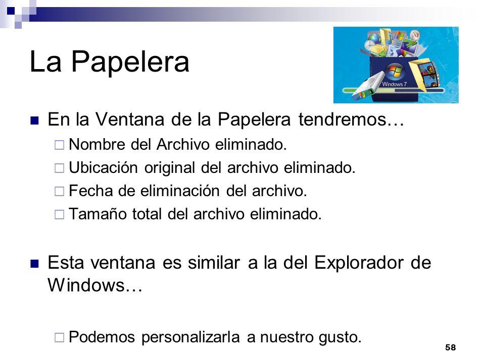 58 La Papelera En la Ventana de la Papelera tendremos… Nombre del Archivo eliminado. Ubicación original del archivo eliminado. Fecha de eliminación de