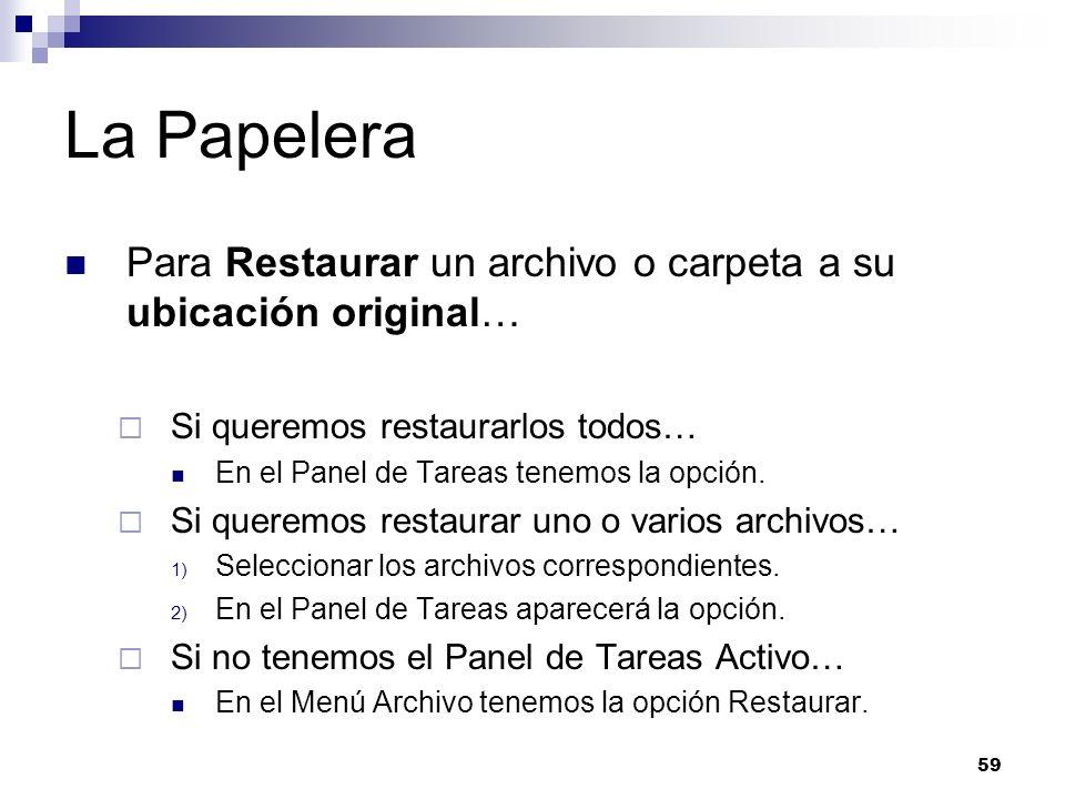 59 La Papelera Para Restaurar un archivo o carpeta a su ubicación original… Si queremos restaurarlos todos… En el Panel de Tareas tenemos la opción. S