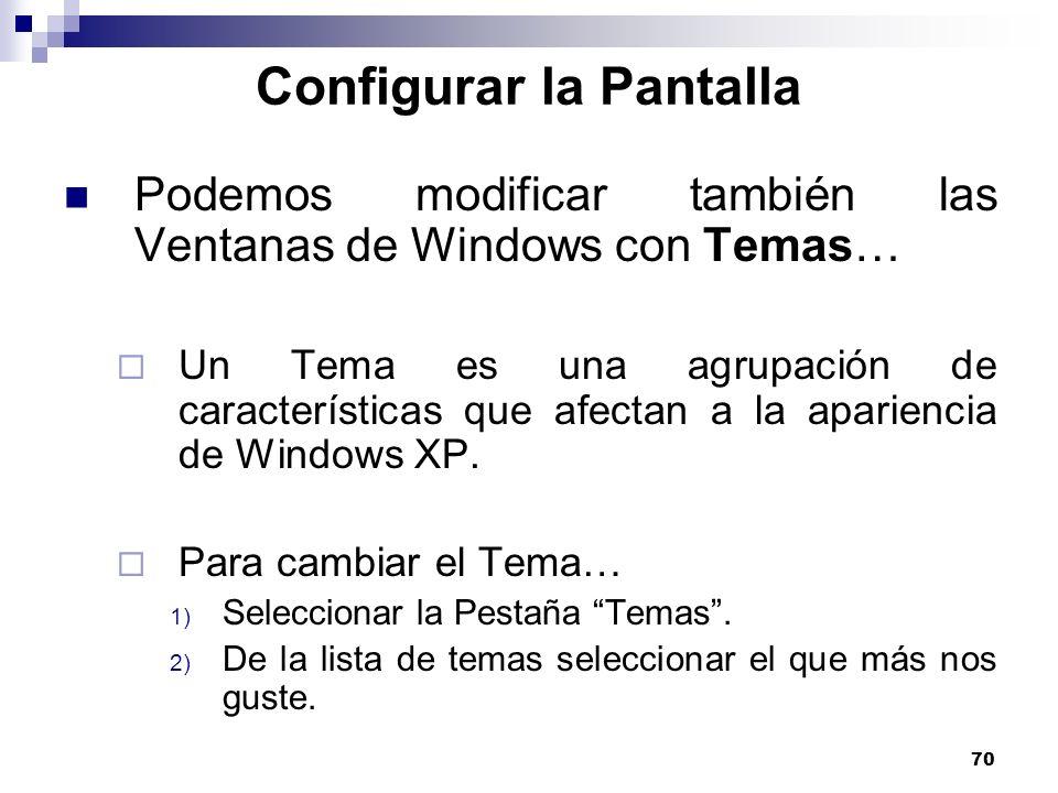 70 Configurar la Pantalla Podemos modificar también las Ventanas de Windows con Temas… Un Tema es una agrupación de características que afectan a la a