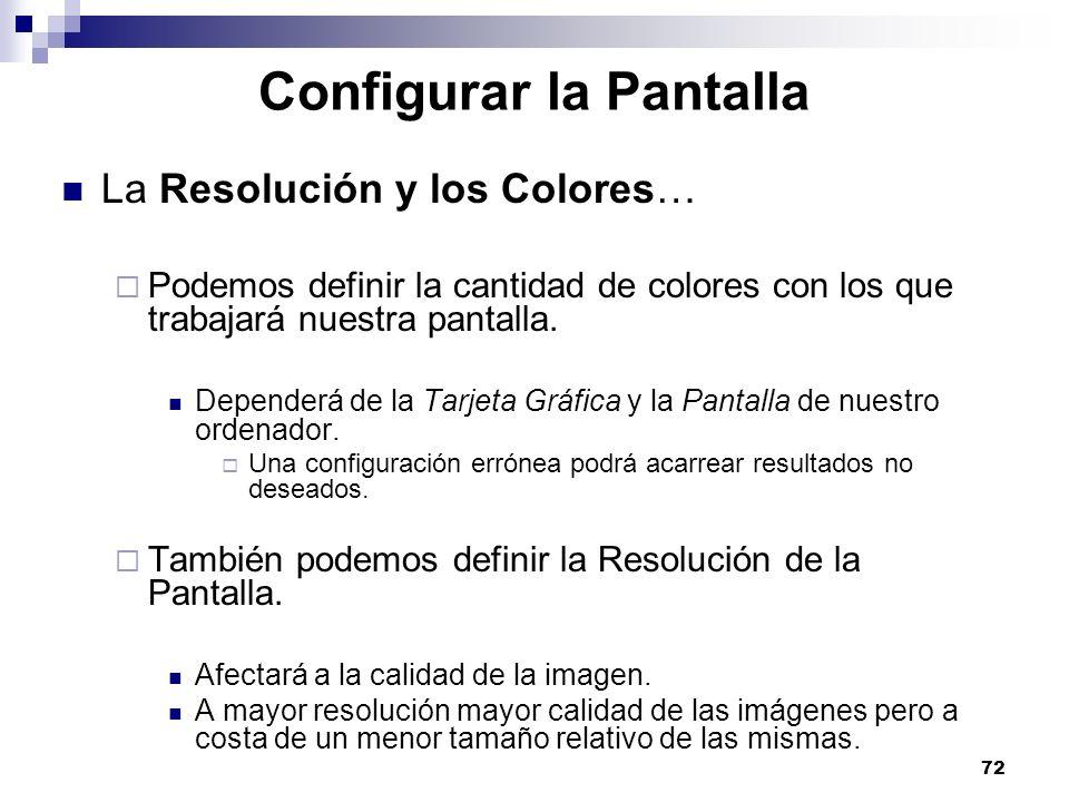 72 Configurar la Pantalla La Resolución y los Colores… Podemos definir la cantidad de colores con los que trabajará nuestra pantalla. Dependerá de la
