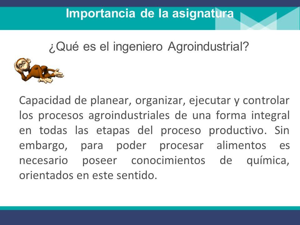 Importancia de la asignatura ¿Qué es el ingeniero Agroindustrial.