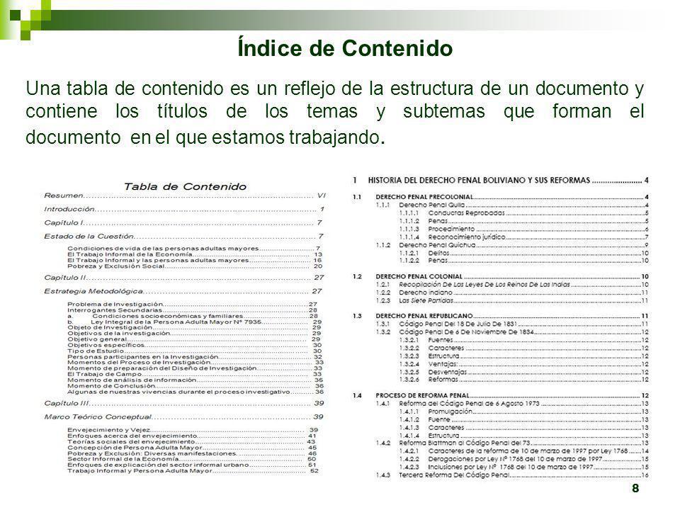 Índice de Contenido 8 Una tabla de contenido es un reflejo de la estructura de un documento y contiene los títulos de los temas y subtemas que forman