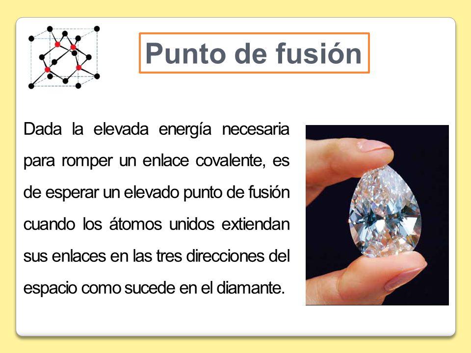 Punto de fusión Dada la elevada energía necesaria para romper un enlace covalente, es de esperar un elevado punto de fusión cuando los átomos unidos e