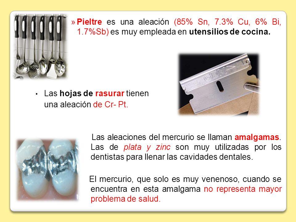 »Pieltre es una aleación (85% Sn, 7.3% Cu, 6% Bi, 1.7%Sb) es muy empleada en utensilios de cocina. Las hojas de rasurar tienen una aleación de Cr- Pt.