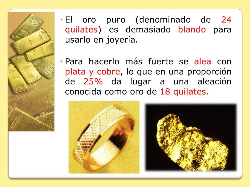El oro puro (denominado de 24 quilates) es demasiado blando para usarlo en joyería. Para hacerlo más fuerte se alea con plata y cobre, lo que en una p