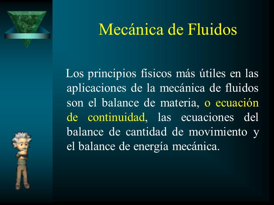 Mecánica de Fluidos Los principios físicos más útiles en las aplicaciones de la mecánica de fluidos son el balance de materia, o ecuación de continuid