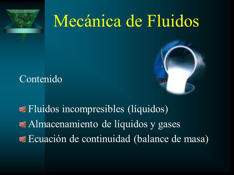 Mecánica de Fluidos Contenido Fluidos incompresibles (líquidos) Almacenamiento de líquidos y gases Ecuación de continuidad (balance de masa)