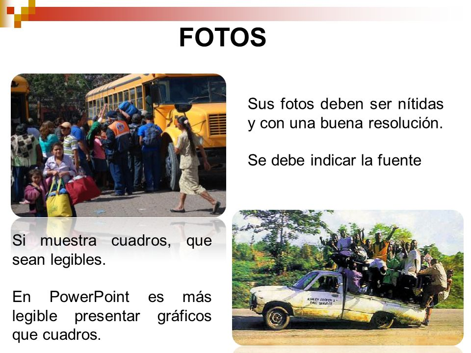 FOTOS Sus fotos deben ser nítidas y con una buena resolución. Se debe indicar la fuente Si muestra cuadros, que sean legibles. En PowerPoint es más le