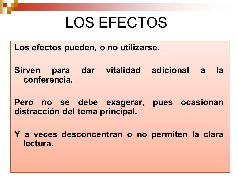 LOS EFECTOS Los efectos pueden, o no utilizarse. Sirven para dar vitalidad adicional a la conferencia. Pero no se debe exagerar, pues ocasionan distra