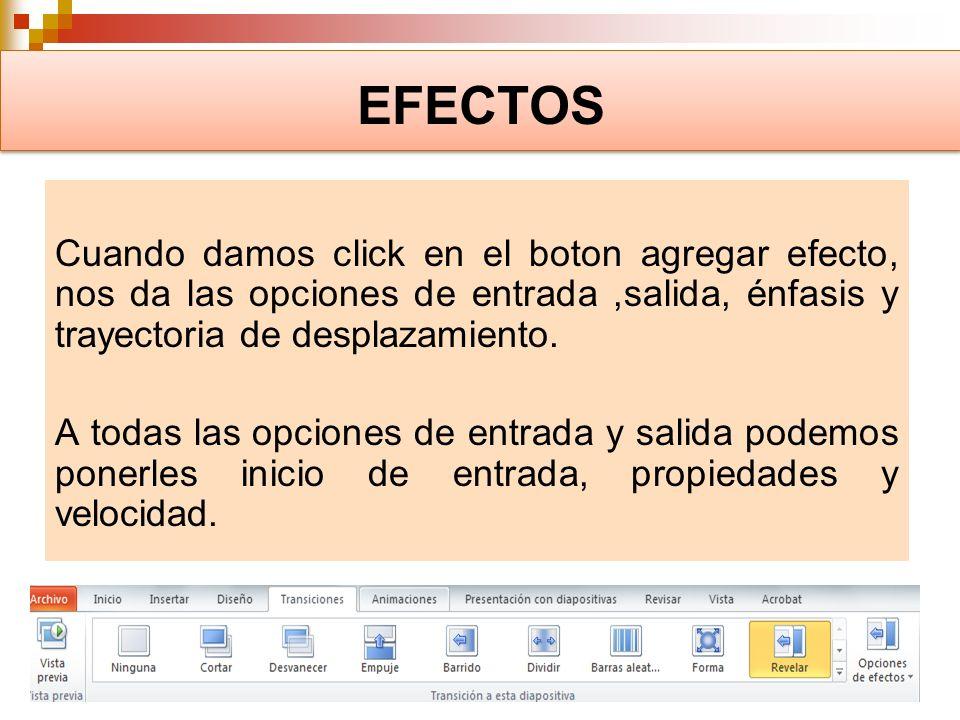 EFECTOS Cuando damos click en el boton agregar efecto, nos da las opciones de entrada,salida, énfasis y trayectoria de desplazamiento. A todas las opc