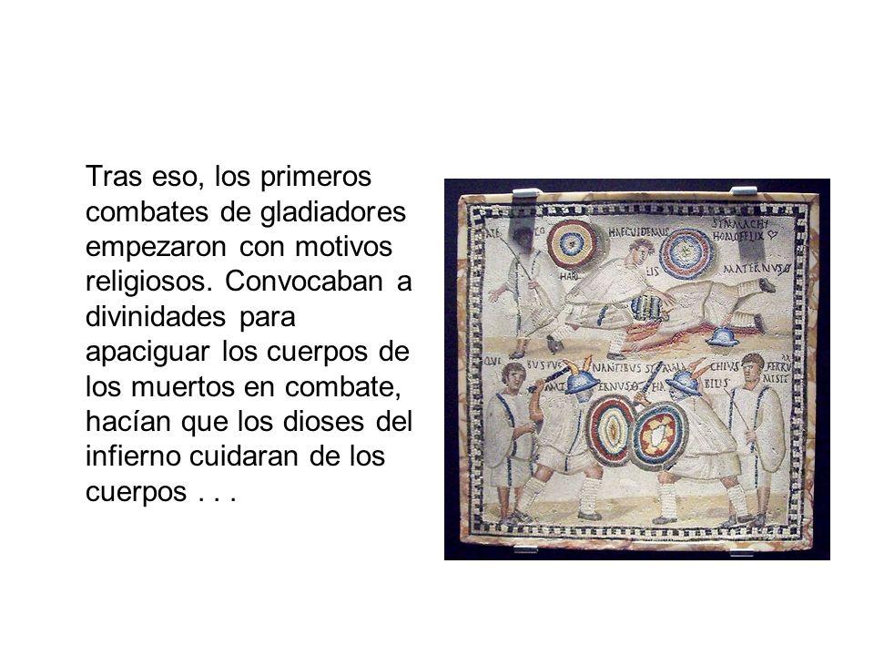 Tras eso, los primeros combates de gladiadores empezaron con motivos religiosos. Convocaban a divinidades para apaciguar los cuerpos de los muertos en