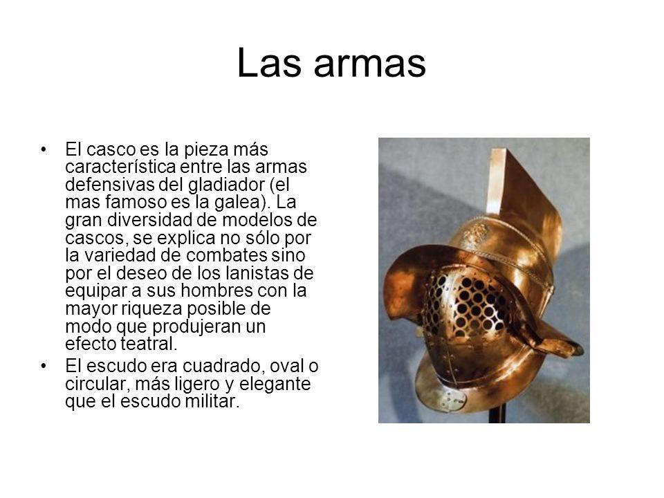 Las armas El casco es la pieza más característica entre las armas defensivas del gladiador (el mas famoso es la galea). La gran diversidad de modelos