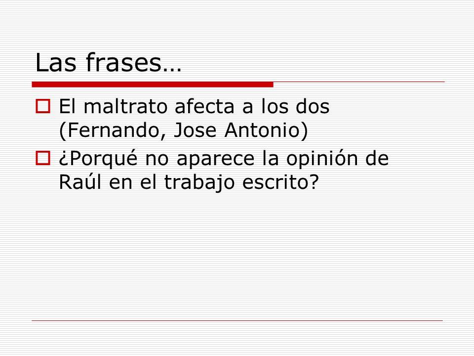Las frases… El maltrato afecta a los dos (Fernando, Jose Antonio) ¿Porqué no aparece la opinión de Raúl en el trabajo escrito?