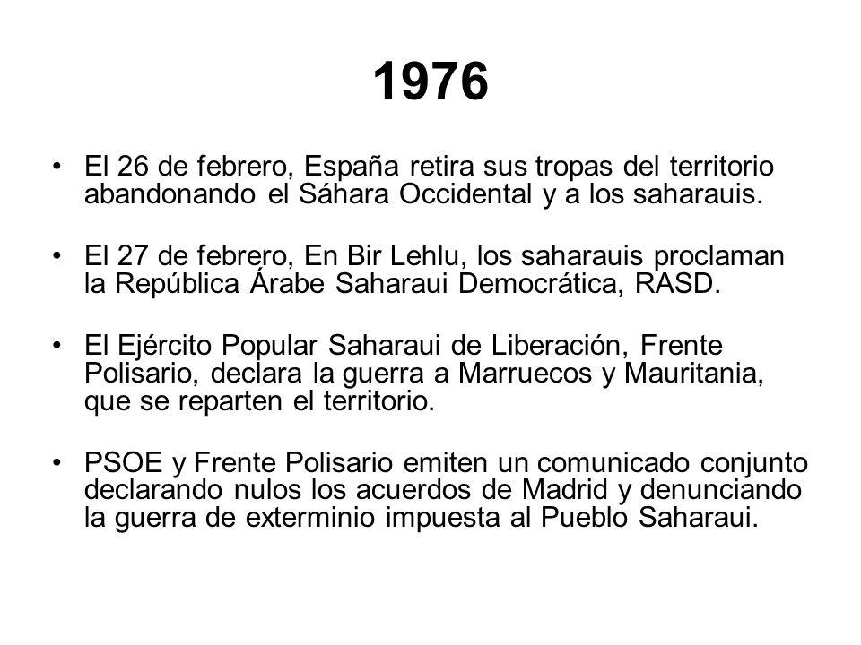 1976 El 26 de febrero, España retira sus tropas del territorio abandonando el Sáhara Occidental y a los saharauis. El 27 de febrero, En Bir Lehlu, los