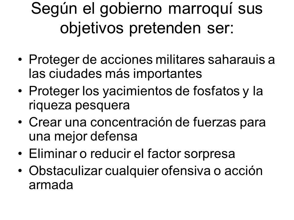 Según el gobierno marroquí sus objetivos pretenden ser: Proteger de acciones militares saharauis a las ciudades más importantes Proteger los yacimient